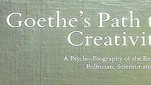 Goethe's Path to Creativity - A Psycho-Biography of the Eminent Politician, Scientist and Poet
